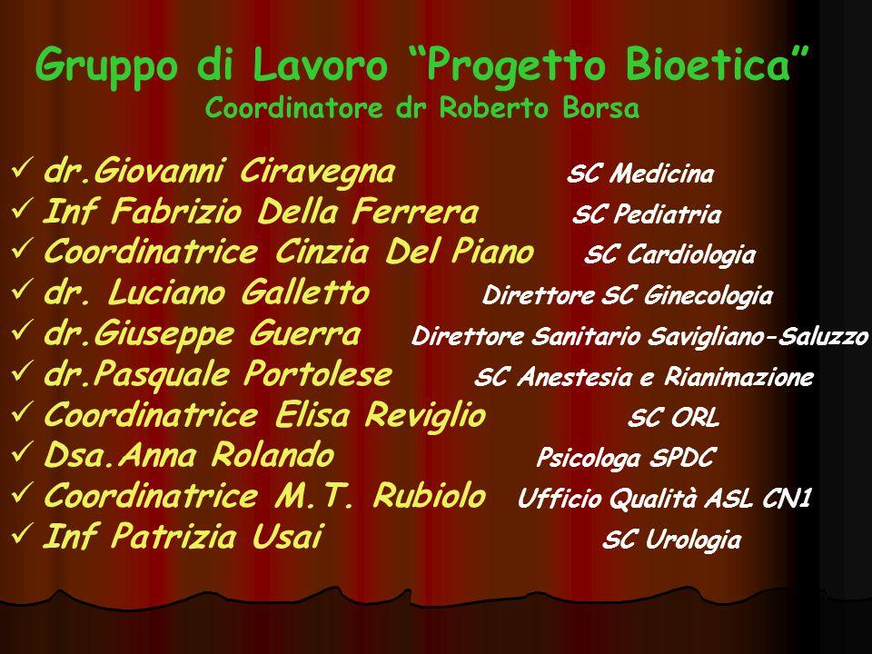 Gruppo di Lavoro Progetto Bioetica Coordinatore dr Roberto Borsa