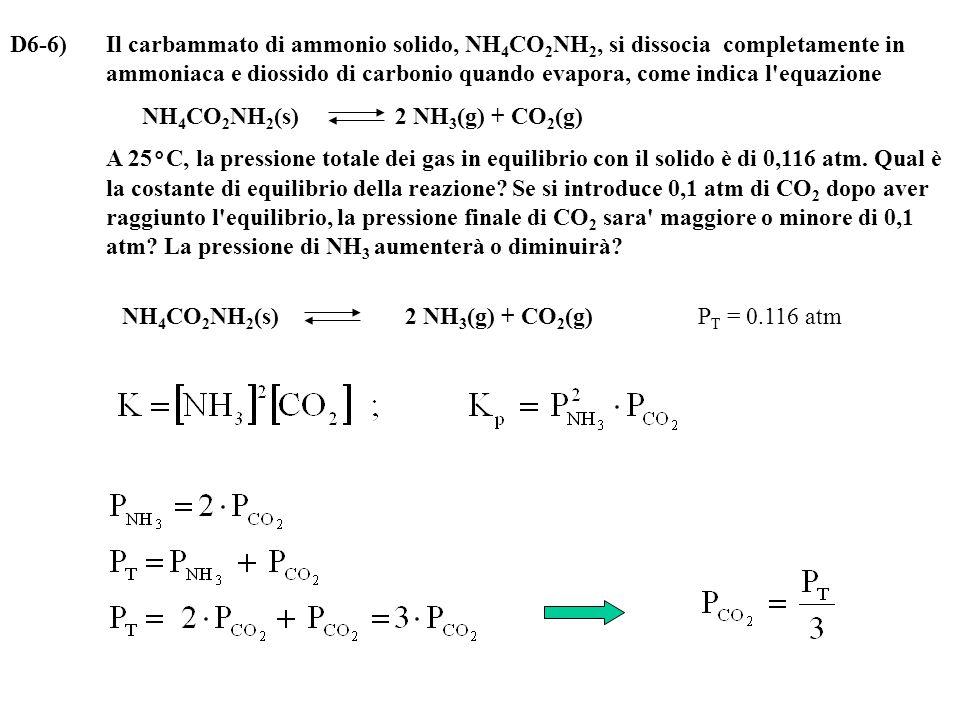 D6-6) Il carbammato di ammonio solido, NH4CO2NH2, si dissocia completamente in ammoniaca e diossido di carbonio quando evapora, come indica l equazione