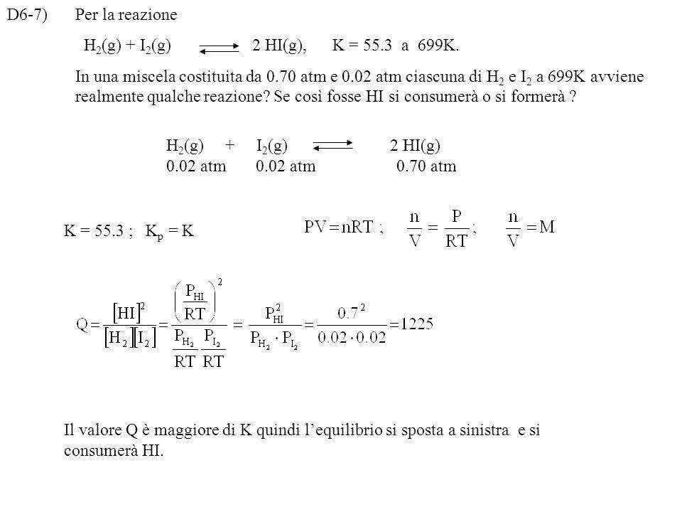D6-7) Per la reazione H2(g) + I2(g) 2 HI(g), K = 55.3 a 699K.