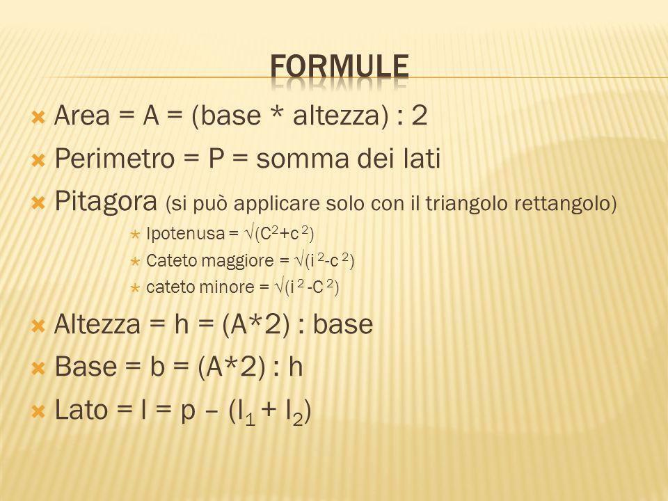 Formule Area = A = (base * altezza) : 2 Perimetro = P = somma dei lati