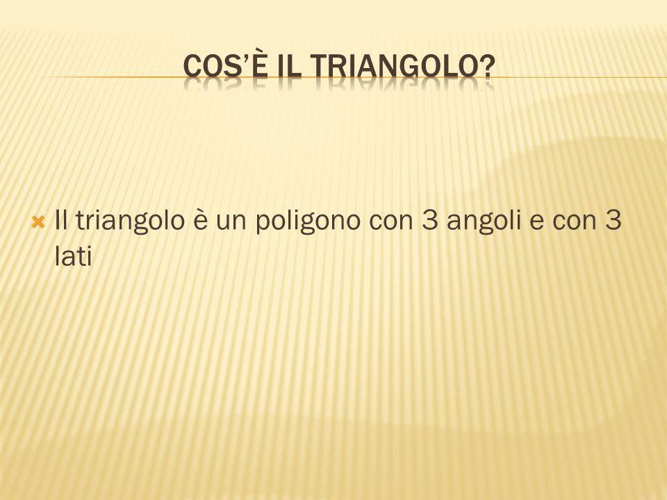 Cos'è il triangolo Il triangolo è un poligono con 3 angoli e con 3 lati