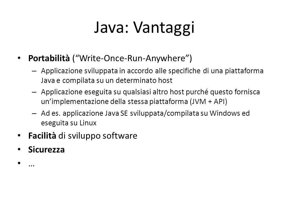 Java: Vantaggi Portabilità ( Write-Once-Run-Anywhere )