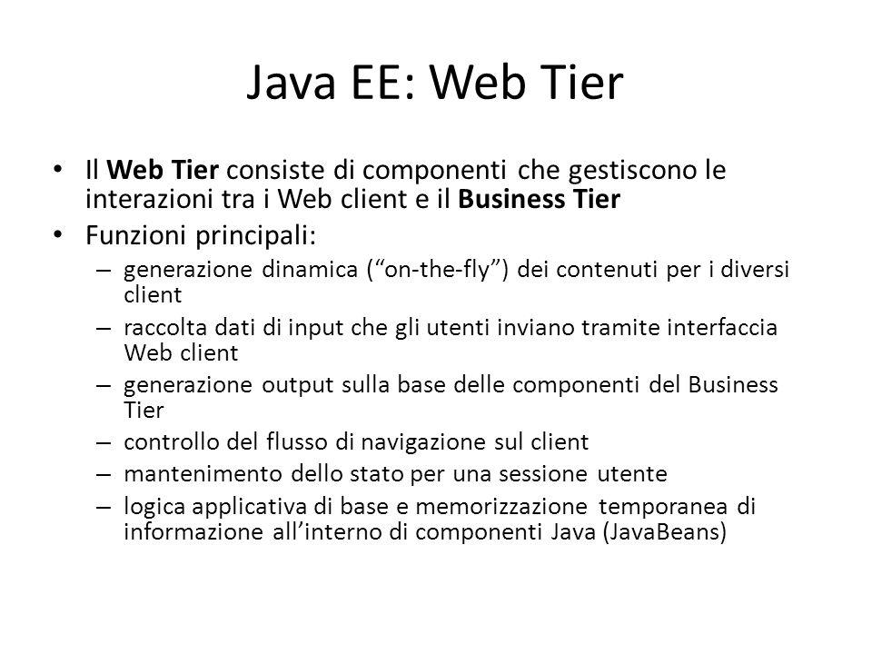 Java EE: Web Tier Il Web Tier consiste di componenti che gestiscono le interazioni tra i Web client e il Business Tier.