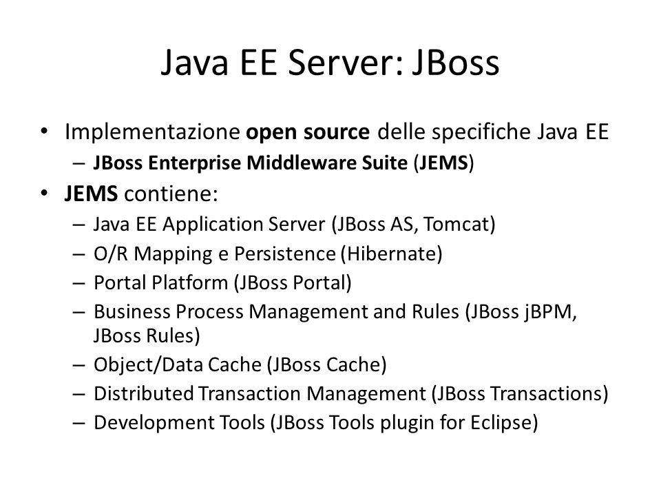 Java EE Server: JBoss Implementazione open source delle specifiche Java EE. JBoss Enterprise Middleware Suite (JEMS)