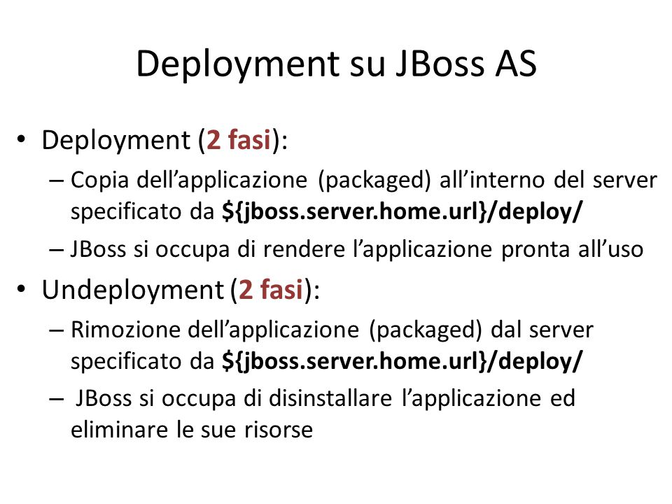Deployment su JBoss AS Deployment (2 fasi): Undeployment (2 fasi):