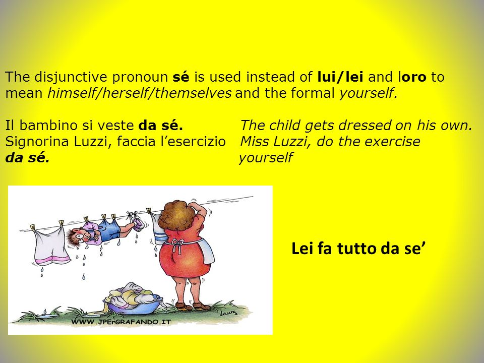 The disjunctive pronoun sé is used instead of lui/lei and loro to mean himself/herself/themselves and the formal yourself.