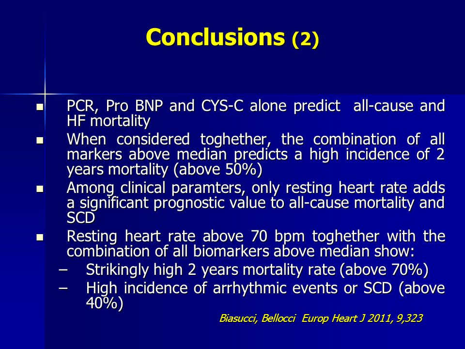 Conclusions (2) PCR, Pro BNP and CYS-C alone predict all-cause and HF mortality.