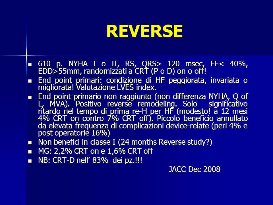 REVERSE 610 p. NYHA I o II, RS, QRS> 120 msec, FE< 40%, EDD>55mm, randomizzati a CRT (P o D) on o off!