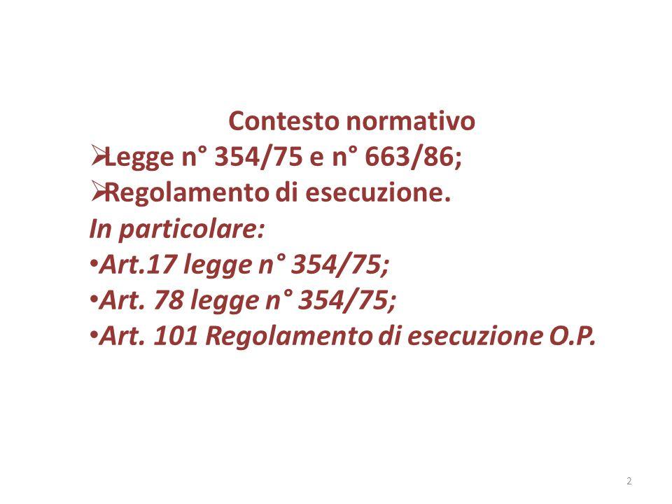 Contesto normativo Legge n° 354/75 e n° 663/86; Regolamento di esecuzione. In particolare: Art.17 legge n° 354/75;