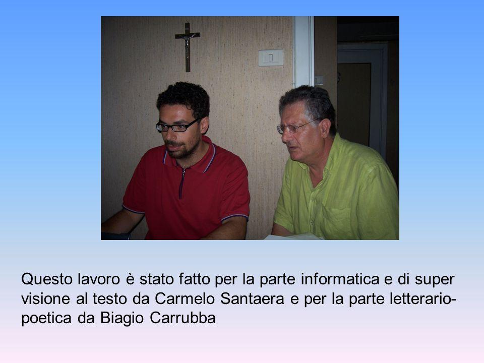 Questo lavoro è stato fatto per la parte informatica e di super visione al testo da Carmelo Santaera e per la parte letterario-poetica da Biagio Carrubba
