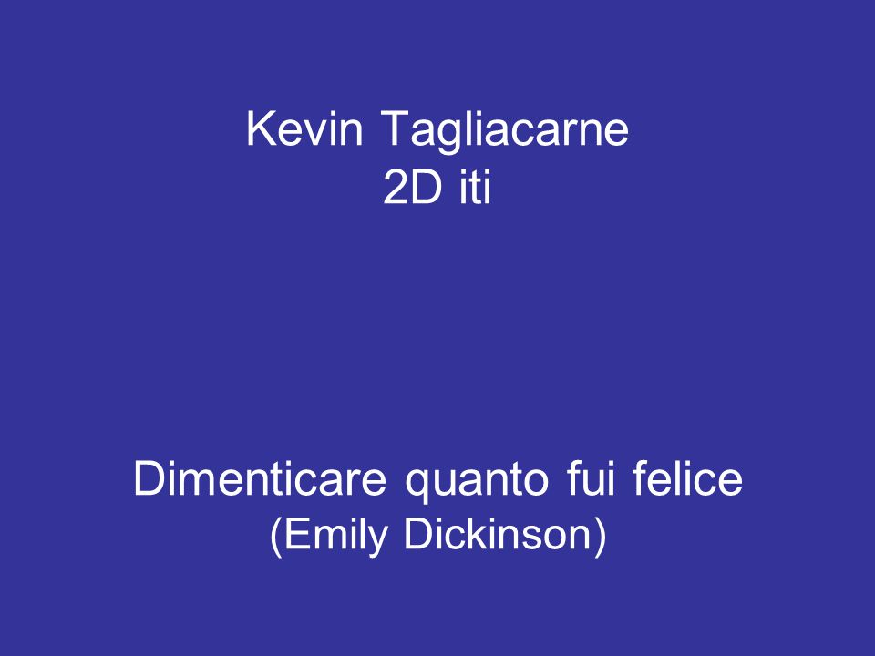 Kevin Tagliacarne 2D iti Dimenticare quanto fui felice (Emily Dickinson)