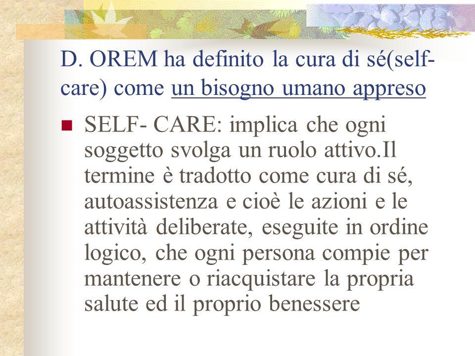 D. OREM ha definito la cura di sé(self- care) come un bisogno umano appreso