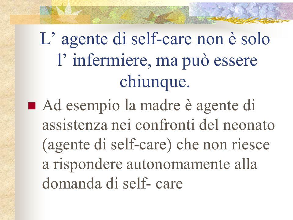 L' agente di self-care non è solo l' infermiere, ma può essere chiunque.