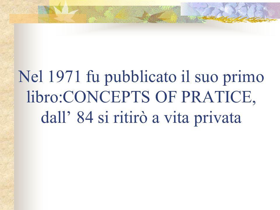 Nel 1971 fu pubblicato il suo primo libro:CONCEPTS OF PRATICE, dall' 84 si ritirò a vita privata