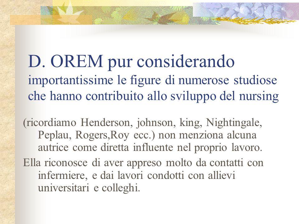 D. OREM pur considerando importantissime le figure di numerose studiose che hanno contribuito allo sviluppo del nursing