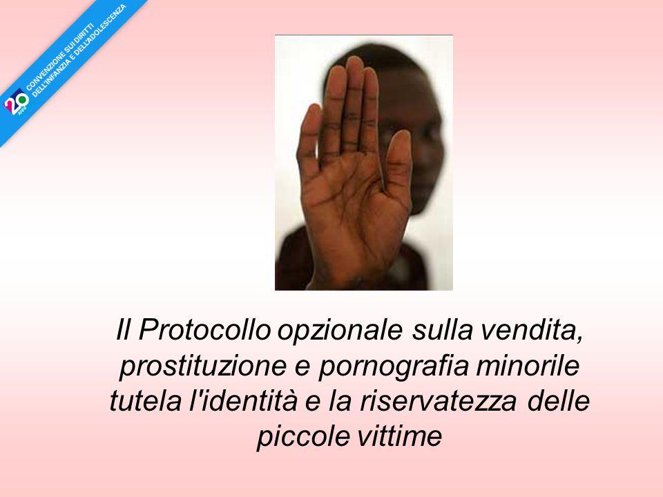 Il Protocollo opzionale sulla vendita, prostituzione e pornografia minorile tutela l identità e la riservatezza delle piccole vittime