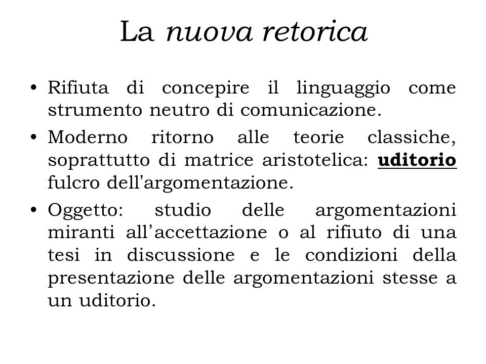 La nuova retorica Rifiuta di concepire il linguaggio come strumento neutro di comunicazione.