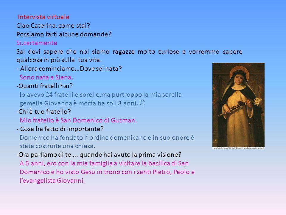 Intervista virtuale Ciao Caterina, come stai Possiamo farti alcune domande Si,certamente.