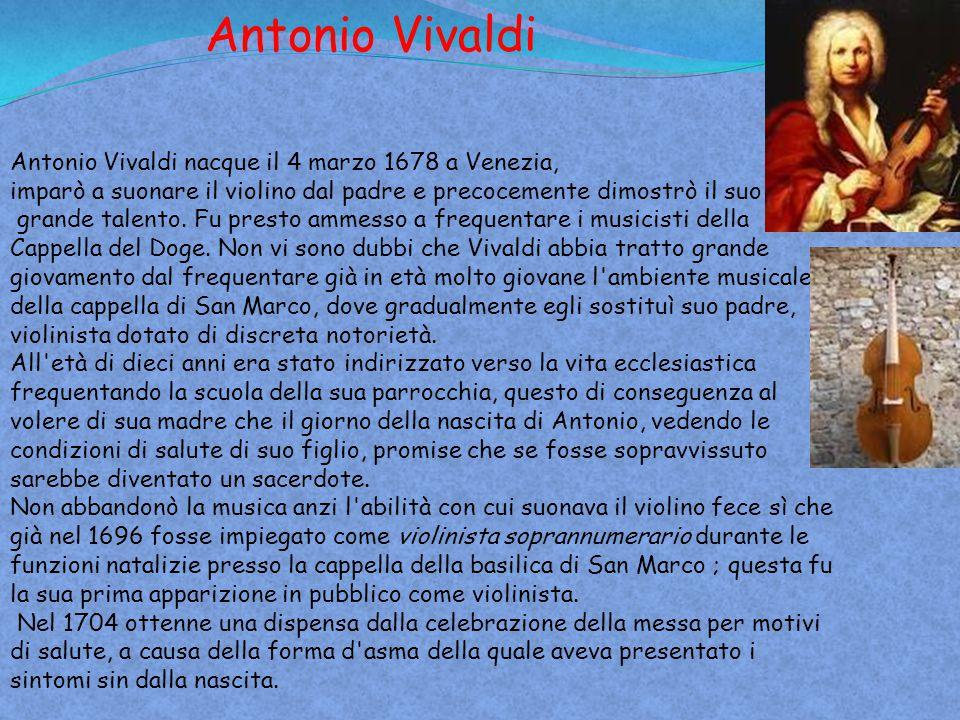 Antonio Vivaldi Antonio Vivaldi nacque il 4 marzo 1678 a Venezia,