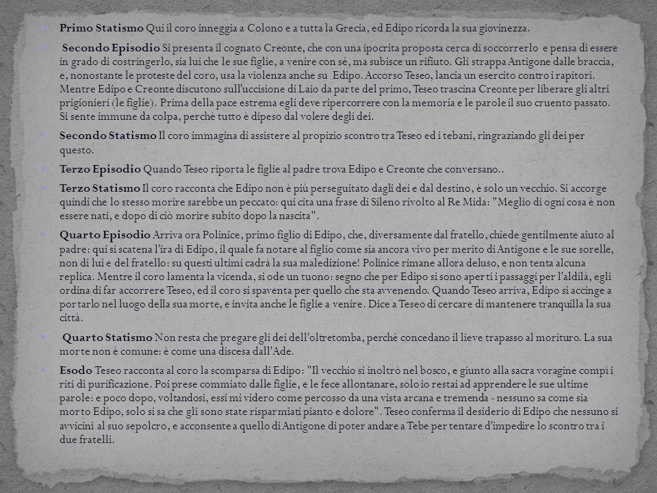 Primo Statismo Qui il coro inneggia a Colono e a tutta la Grecia, ed Edipo ricorda la sua giovinezza.