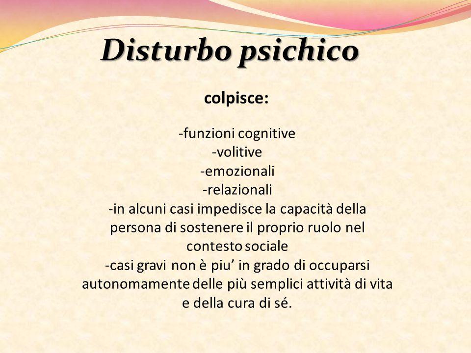 Disturbo psichico colpisce: -funzioni cognitive -volitive -emozionali