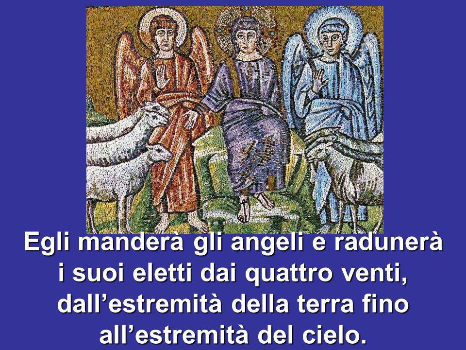 Egli manderà gli angeli e radunerà