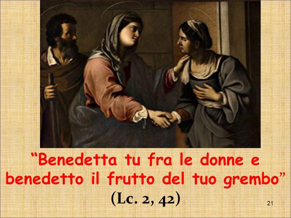 Benedetta tu fra le donne e benedetto il frutto del tuo grembo (Lc