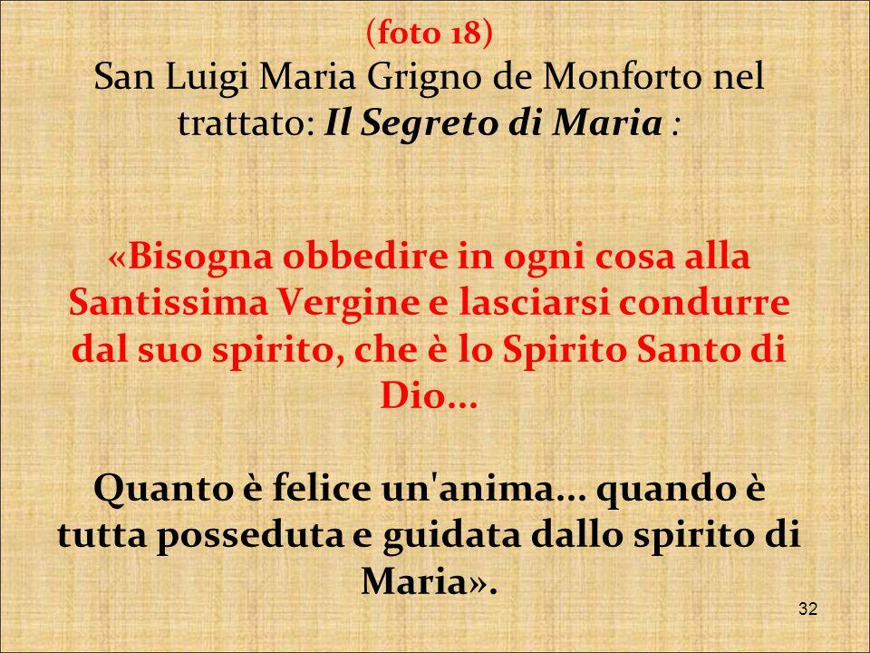 (foto 18) San Luigi Maria Grigno de Monforto nel trattato: Il Segreto di Maria : «Bisogna obbedire in ogni cosa alla Santissima Vergine e lasciarsi condurre dal suo spirito, che è lo Spirito Santo di Dio...