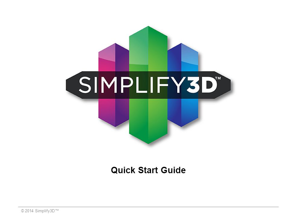 Quick Start Guide © 2014 Simplify3D™