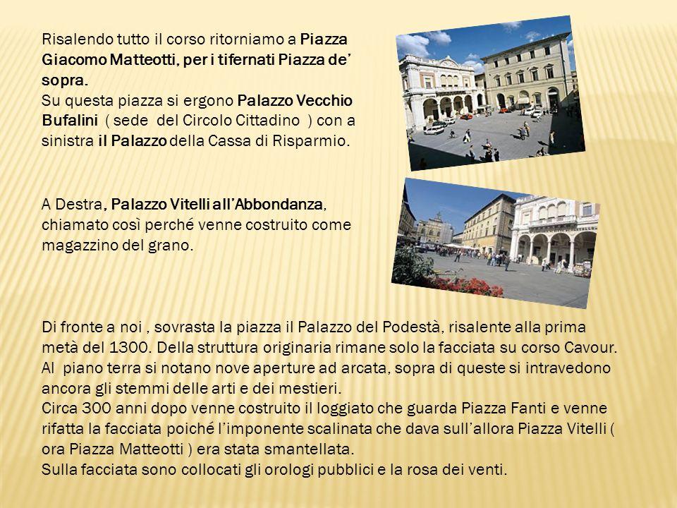 Risalendo tutto il corso ritorniamo a Piazza Giacomo Matteotti, per i tifernati Piazza de' sopra.