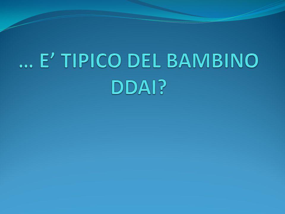 … E' TIPICO DEL BAMBINO DDAI