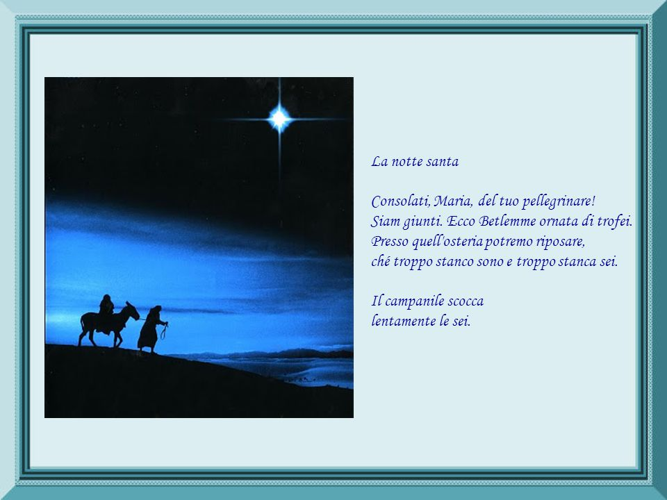 La notte santa Consolati, Maria, del tuo pellegrinare. Siam giunti