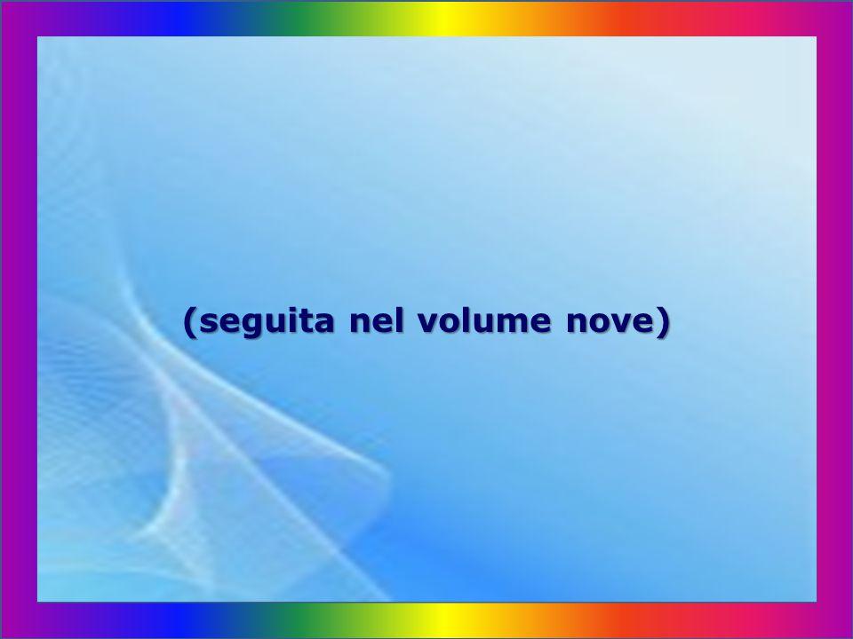 (seguita nel volume nove)