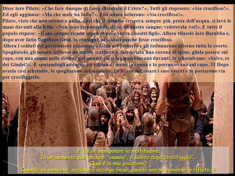 Disse loro Pilato: «Che farò dunque di Gesù chiamato il Cristo. »