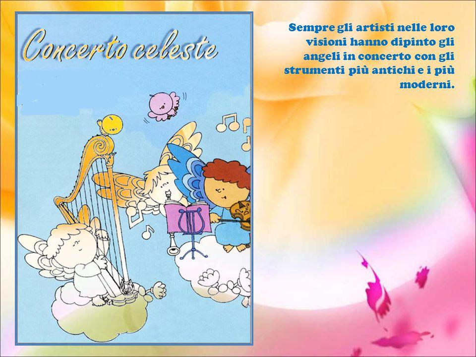 Sempre gli artisti nelle loro visioni hanno dipinto gli angeli in concerto con gli strumenti più antichi e i più moderni.