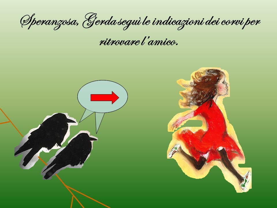 Speranzosa, Gerda seguì le indicazioni dei corvi per ritrovare l'amico.
