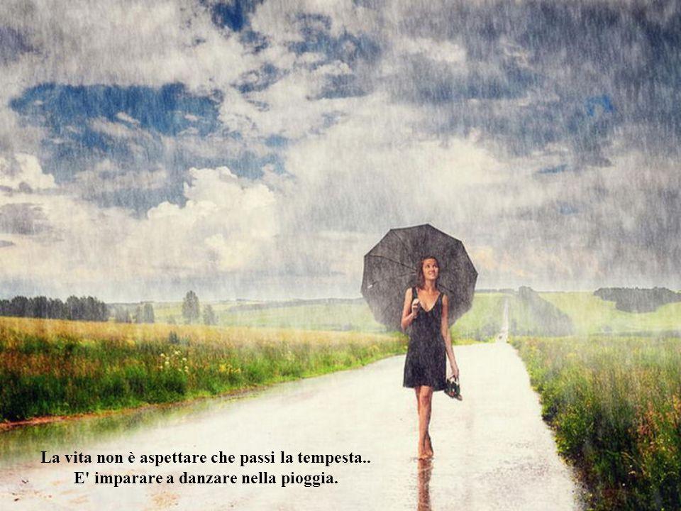 La vita non è aspettare che passi la tempesta