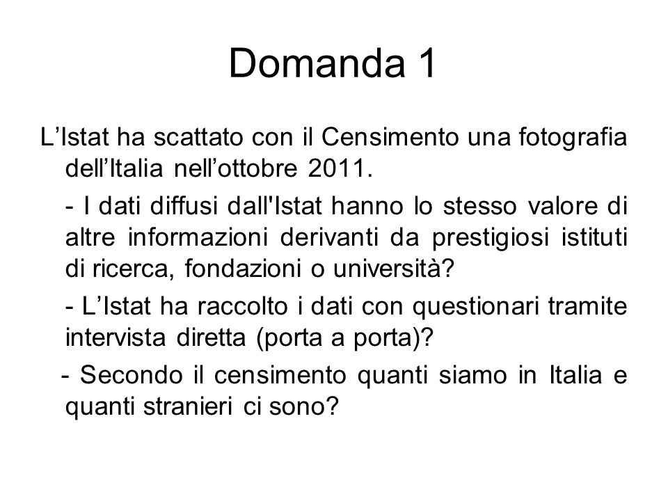 Domanda 1 L'Istat ha scattato con il Censimento una fotografia dell'Italia nell'ottobre 2011.