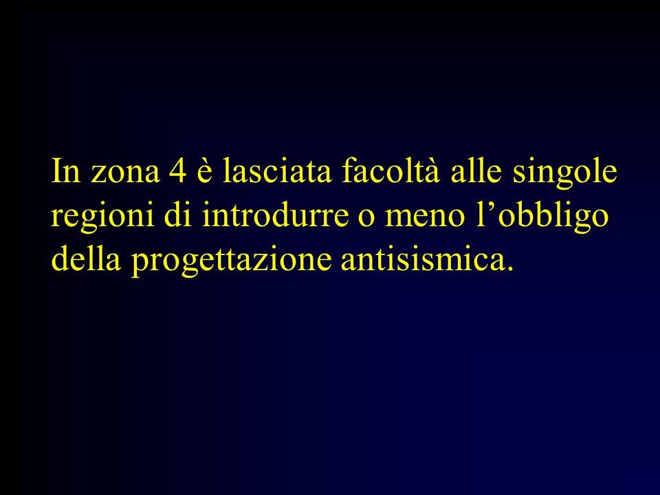 In zona 4 è lasciata facoltà alle singole regioni di introdurre o meno l'obbligo della progettazione antisismica.