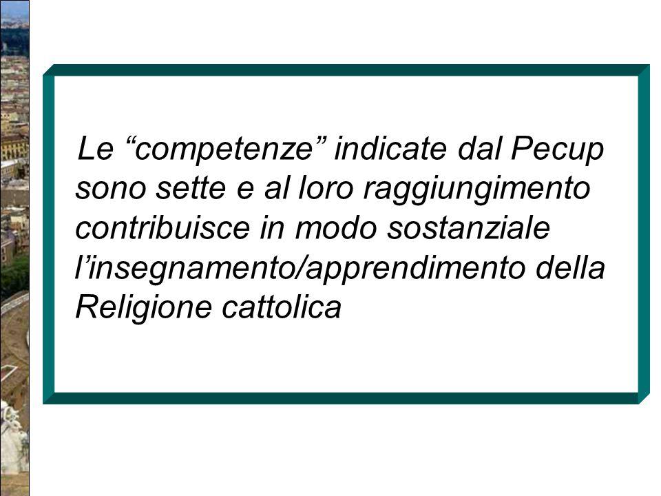 Le competenze indicate dal Pecup sono sette e al loro raggiungimento contribuisce in modo sostanziale l'insegnamento/apprendimento della Religione cattolica