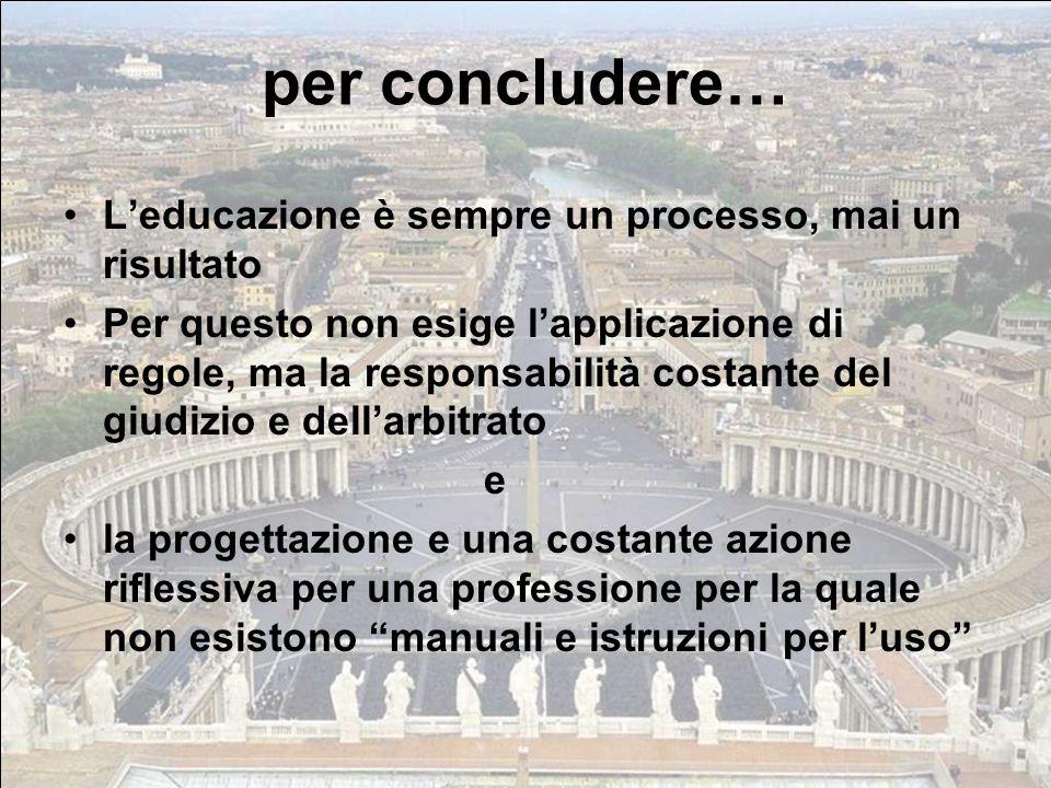 per concludere… L'educazione è sempre un processo, mai un risultato