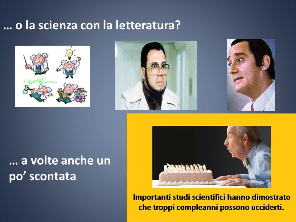… o la scienza con la letteratura