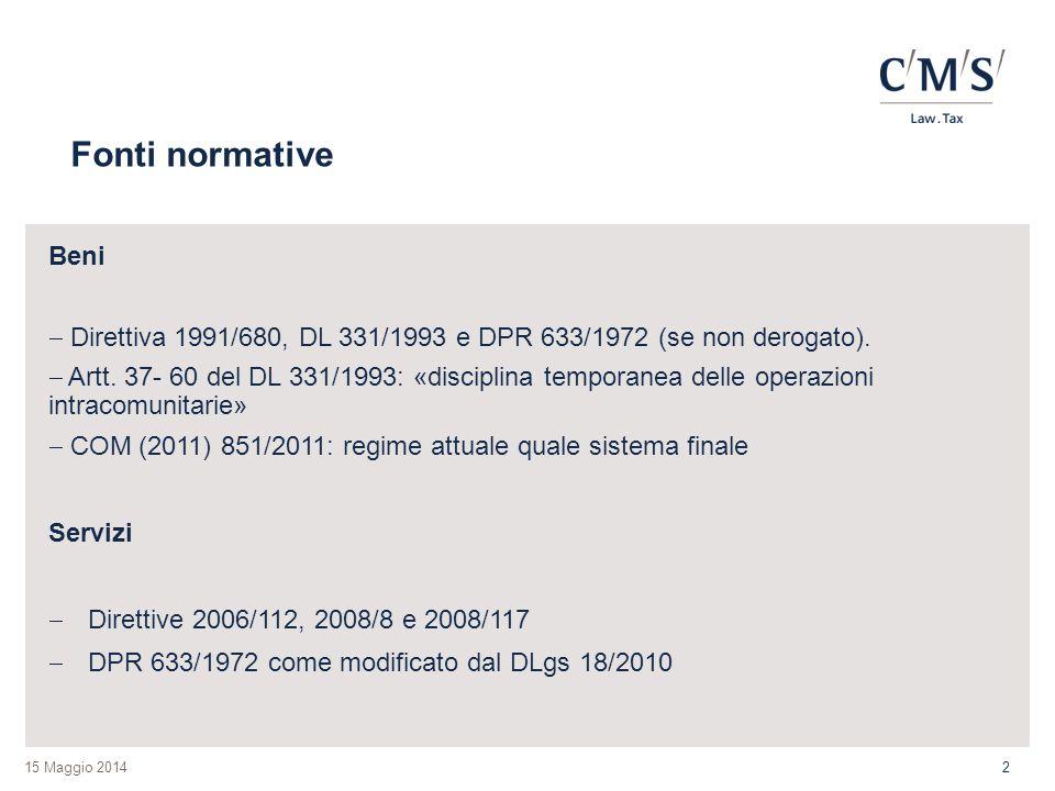 Fonti normative Beni. Direttiva 1991/680, DL 331/1993 e DPR 633/1972 (se non derogato).