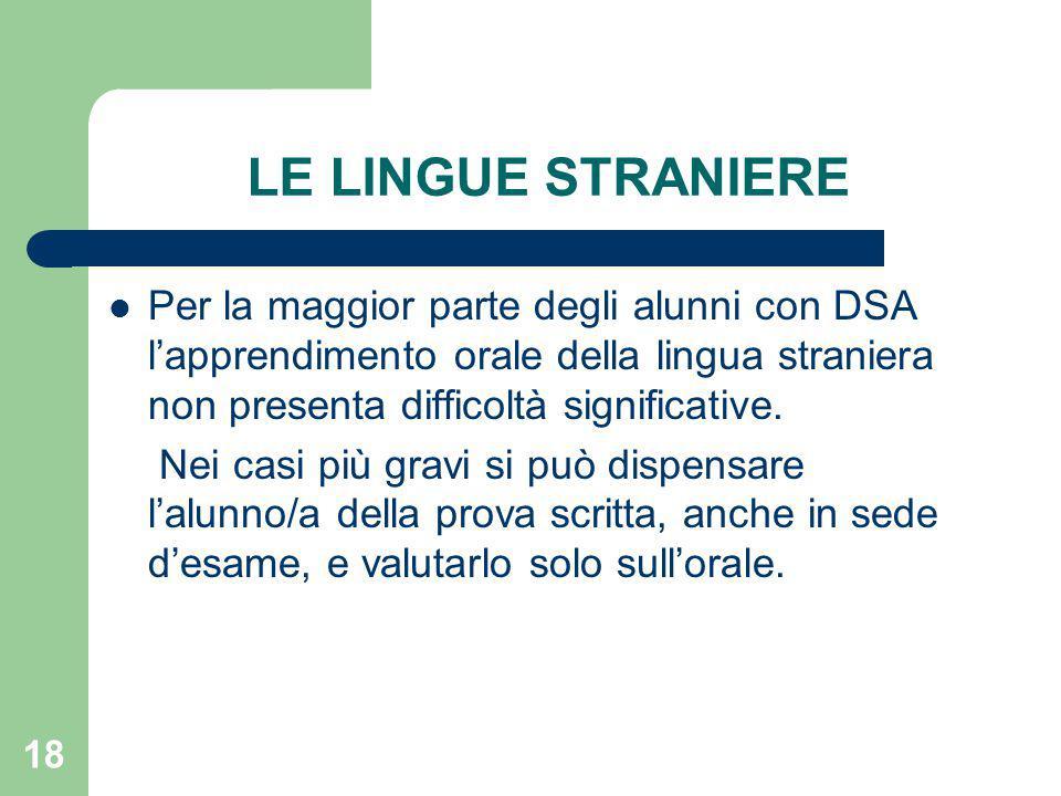 LE LINGUE STRANIERE Per la maggior parte degli alunni con DSA l'apprendimento orale della lingua straniera non presenta difficoltà significative.