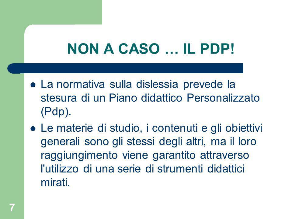 NON A CASO … IL PDP! La normativa sulla dislessia prevede la stesura di un Piano didattico Personalizzato (Pdp).