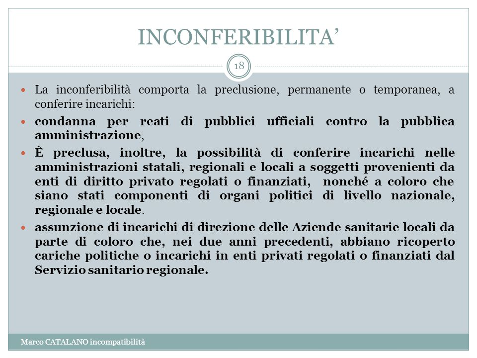 INCONFERIBILITA' La inconferibilità comporta la preclusione, permanente o temporanea, a conferire incarichi: