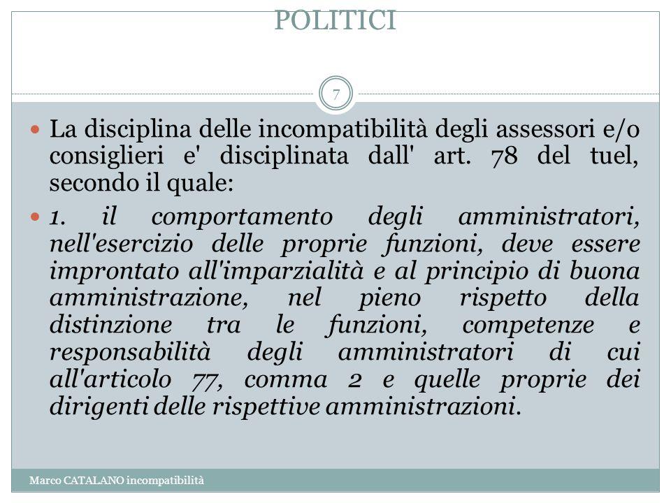 POLITICI La disciplina delle incompatibilità degli assessori e/o consiglieri e disciplinata dall art. 78 del tuel, secondo il quale: