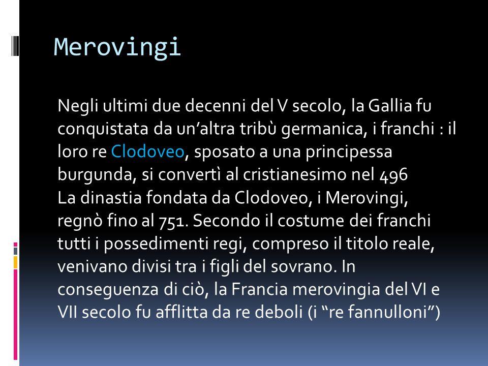 Merovingi Negli ultimi due decenni del V secolo, la Gallia fu