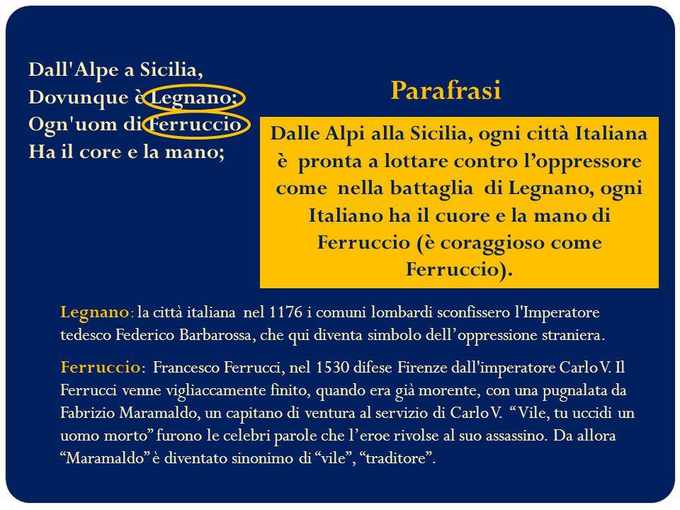 Dall Alpe a Sicilia, Dovunque è Legnano; Ogn uom di Ferruccio Ha il core e la mano;