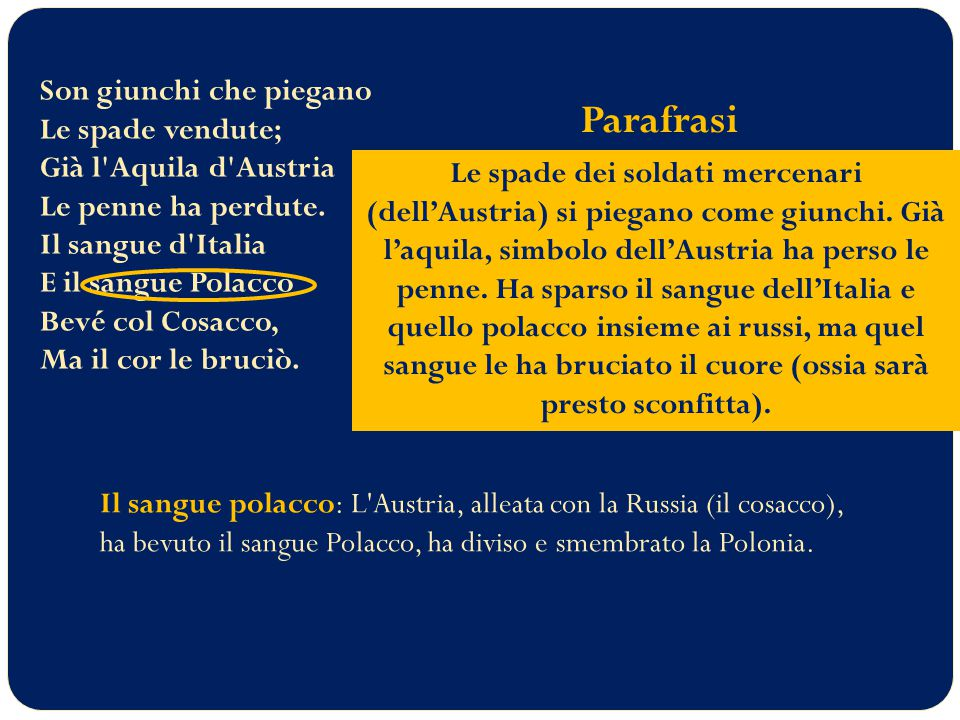 Son giunchi che piegano Le spade vendute; Già l Aquila d Austria Le penne ha perdute. Il sangue d Italia E il sangue Polacco Bevé col Cosacco, Ma il cor le bruciò.